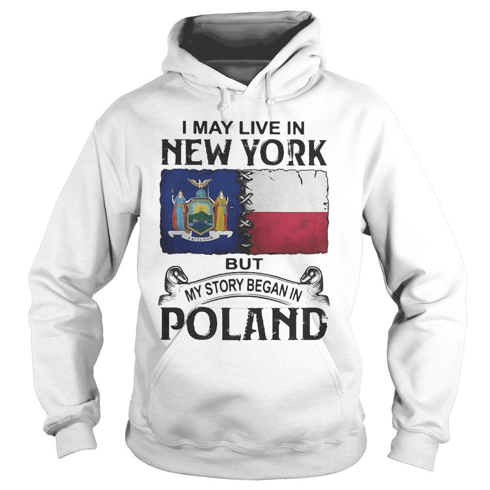 I May Live In New York But My Story Began In Poland Hoodie
