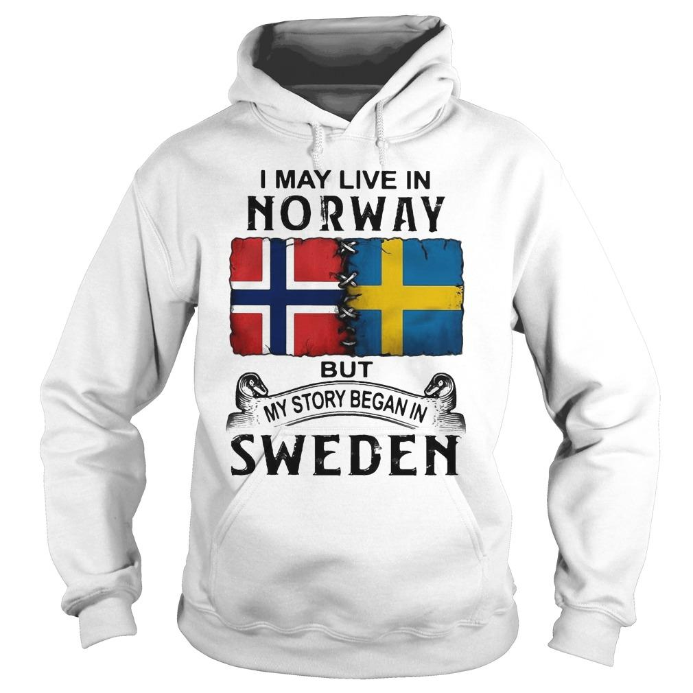 I May Live In Norway But My Story Began In Sweden Hoodie