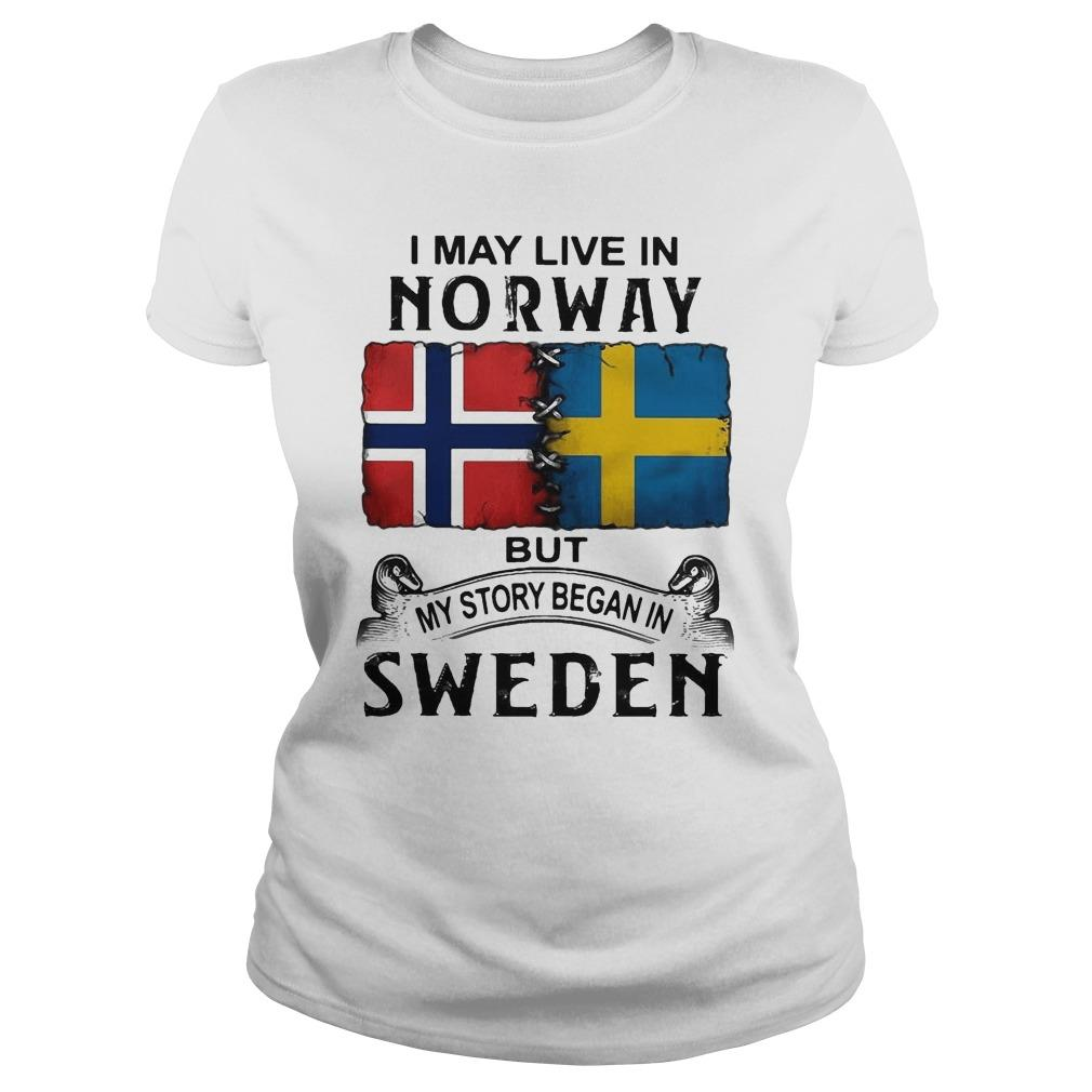 I May Live In Norway But My Story Began In Sweden Sweater