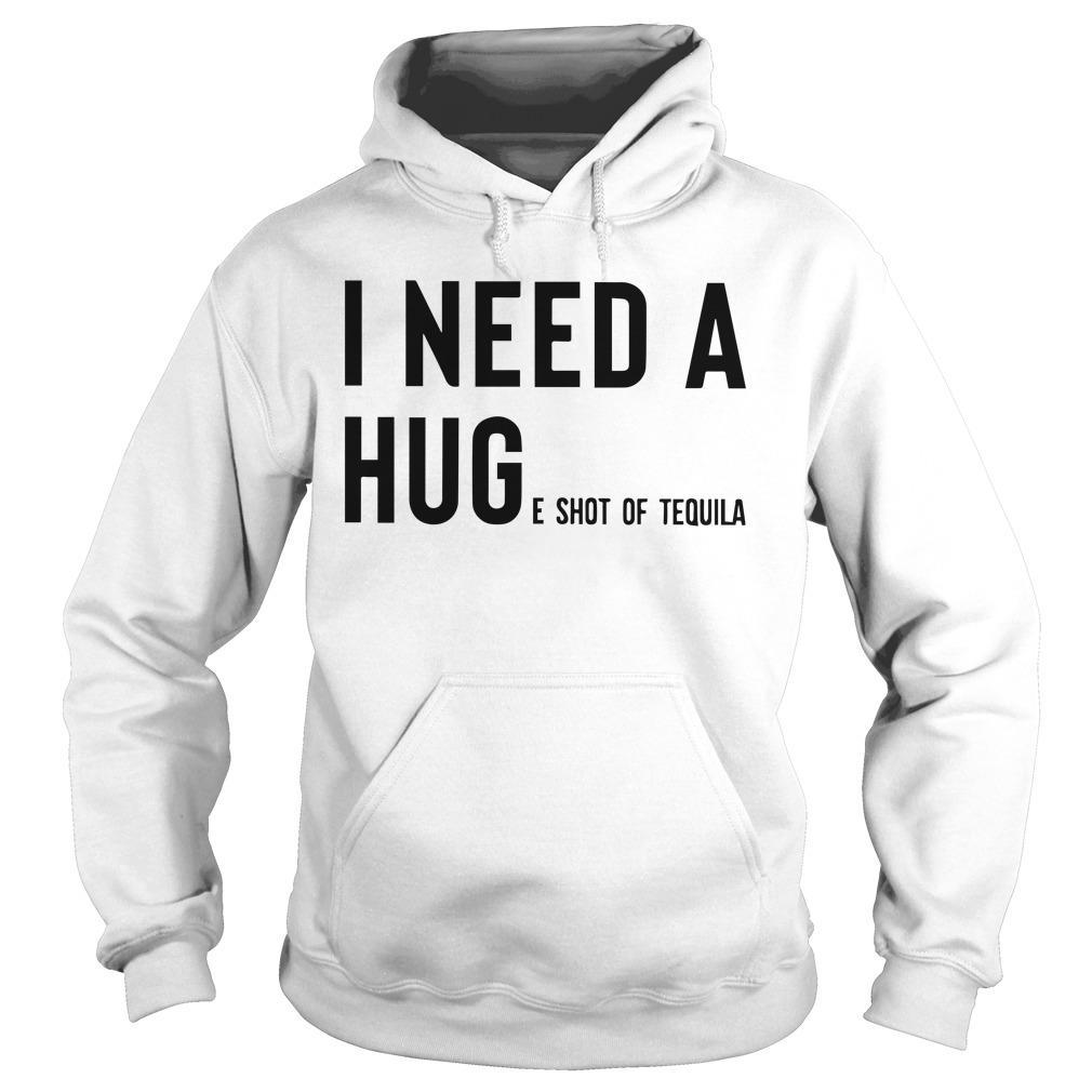 I Need A Huge Shot Of Tequila Hoodie