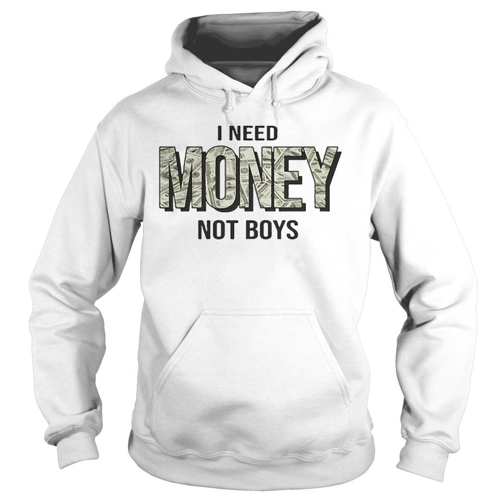 I Need Money Not Boys Hoodie