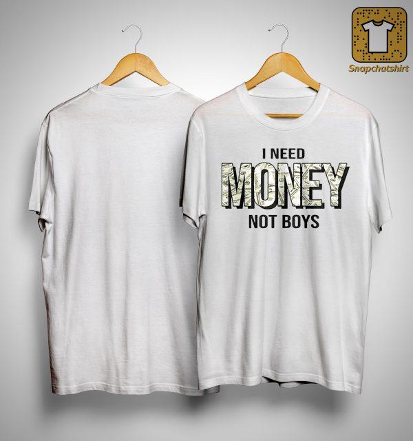 I Need Money Not Boys Shirt