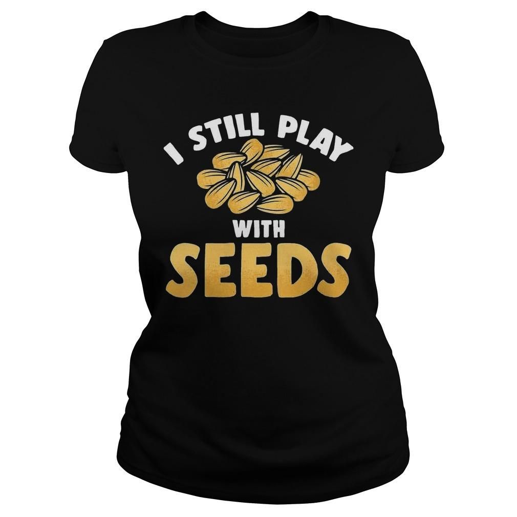 I Still Play With Seeds Longsleeve