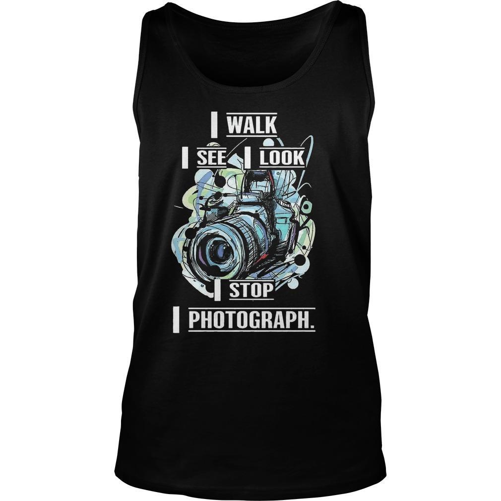 I Walk I See I Look I Stop I Photograph Tank Top