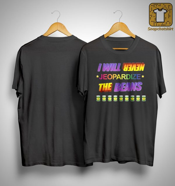 I Will Never Jeopardize The Beans Shirt