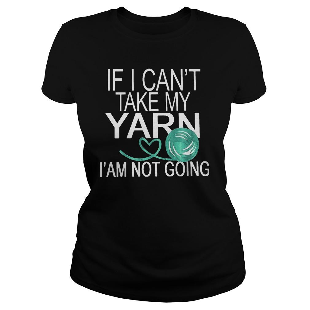 If I Can't Take My Yarn I' Am Not Going Hoodie