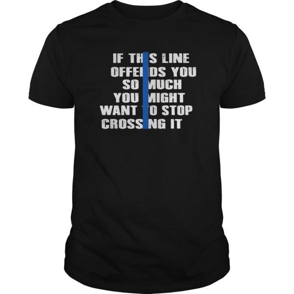 If This Line Offends You So Much You Might Want To Stop Crossing It Shirt