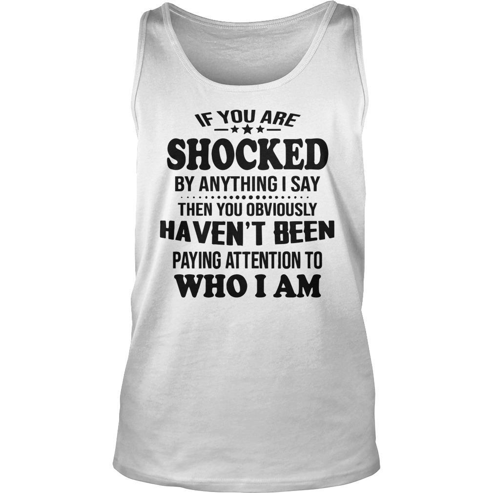 If You Are Shocked By Anything I Say Then You Obviously Haven't Been Tank Top
