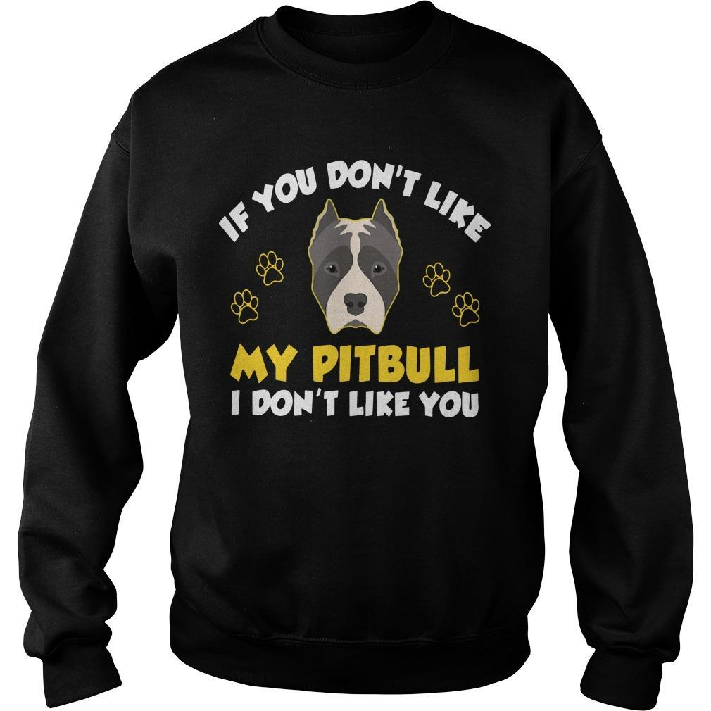 If You Don't Like My Pitbull I Don't Like You Sweater