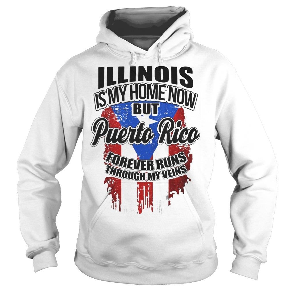 Illinois Is My Home Now But Puerto Rico Forever Runs Through My Veins Hoodie
