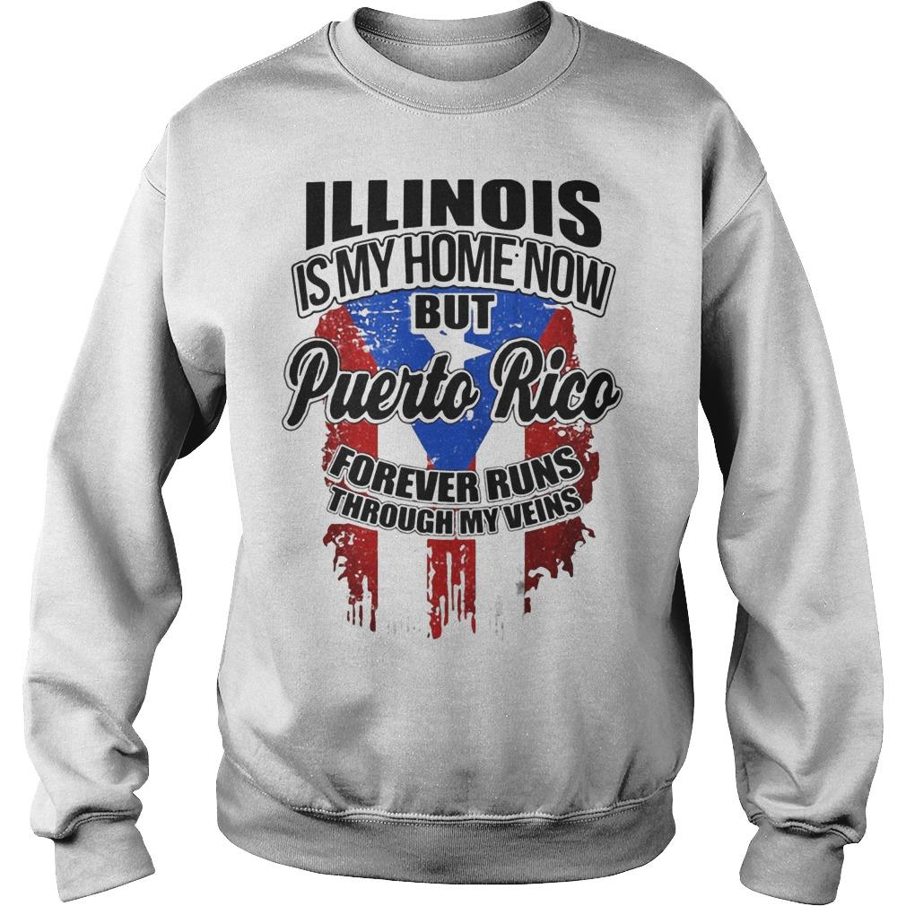 Illinois Is My Home Now But Puerto Rico Forever Runs Through My Veins Sweater