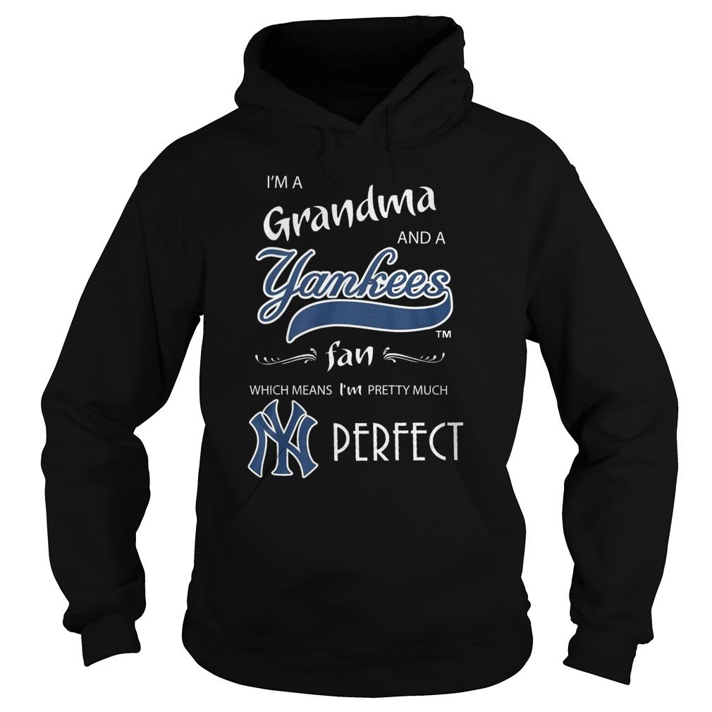 I'm A Grandma And A Yankees Fan Which Means I'm Pretty Much Perfect Hoodie