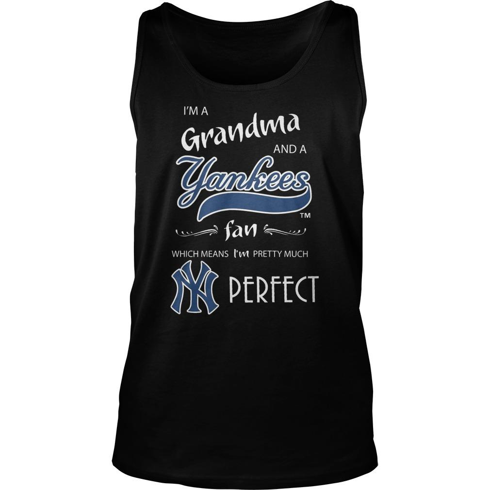 I'm A Grandma And A Yankees Fan Which Means I'm Pretty Much Perfect Tank Top
