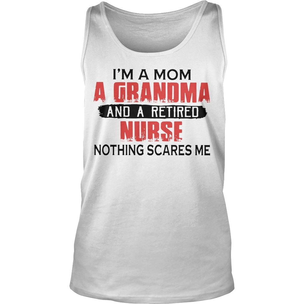 I'm A Mom A Grandma And A Retired Nurse Nothing Scares Me Tank Top