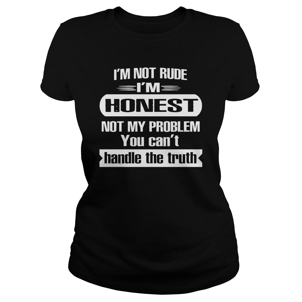 I'm Not Rude I'm Honest Not My Problem You Can't Handle The Truth Tank Top