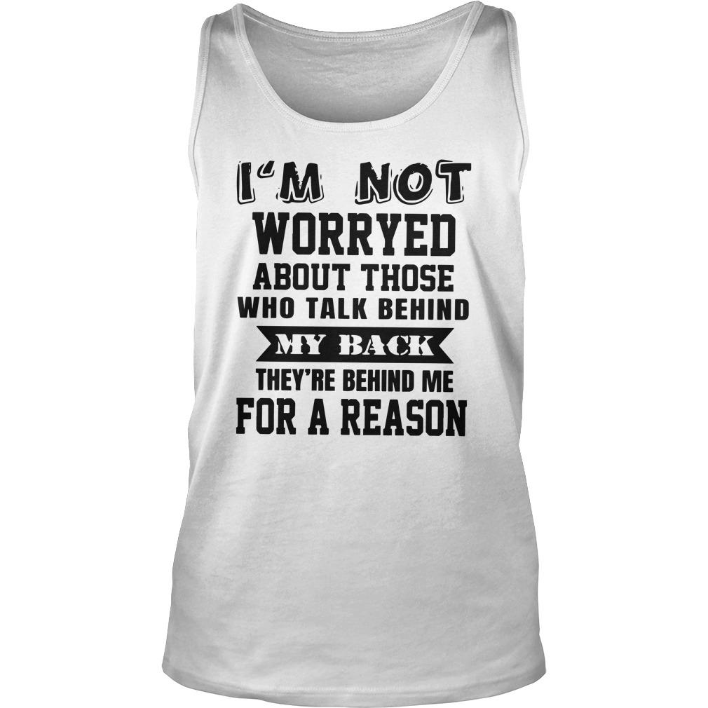 I'm Not Worryed About Those Who Talk Behind My Back Tank Top