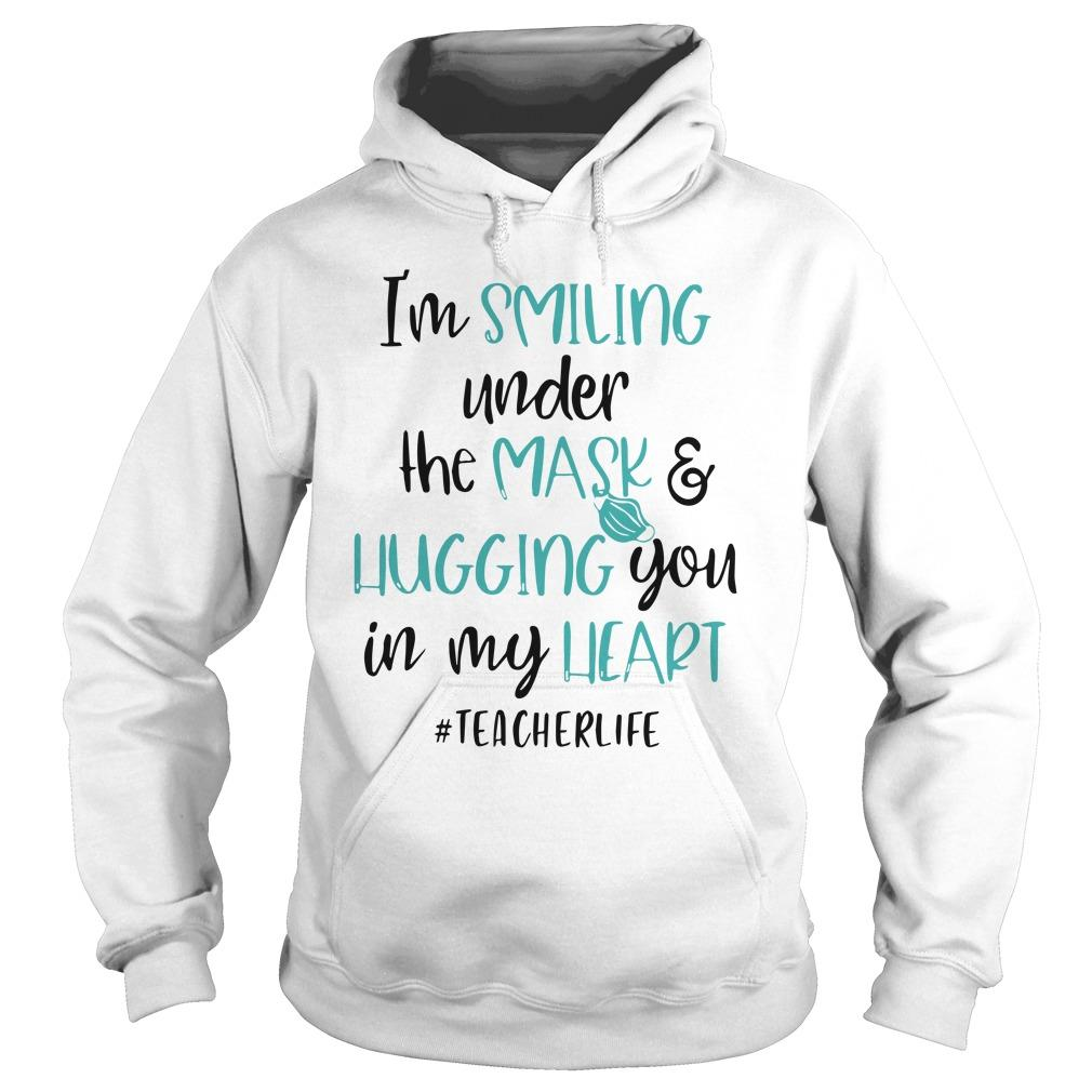 I'm Smiling Under The Mask And Hugging You In My Heart #teacherlife Hoodie