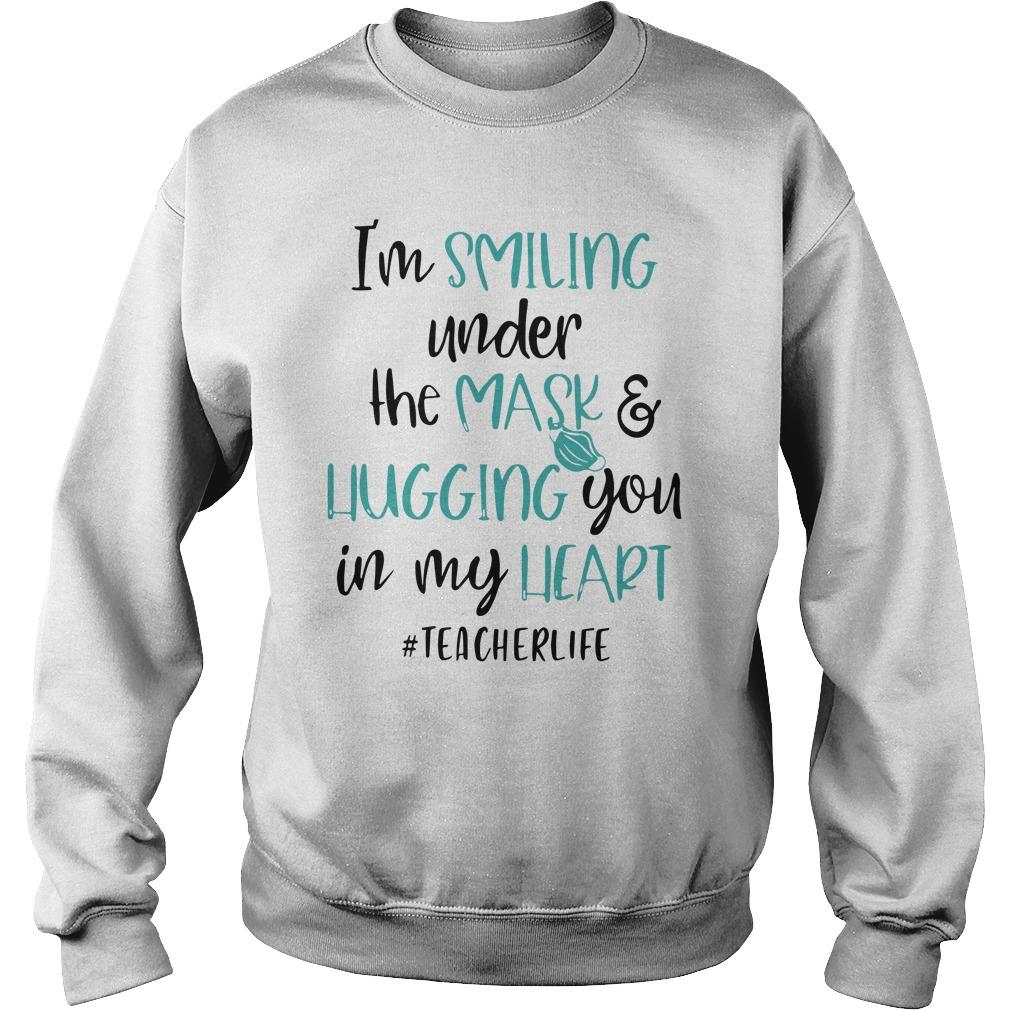 I'm Smiling Under The Mask And Hugging You In My Heart #teacherlife Sweater