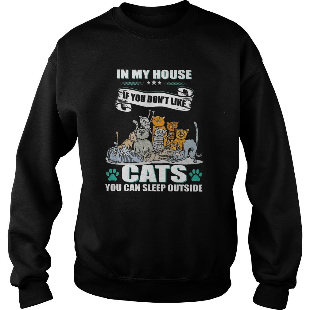 In My House If You Don't Like Cats You Can Sleep Outside Sweater