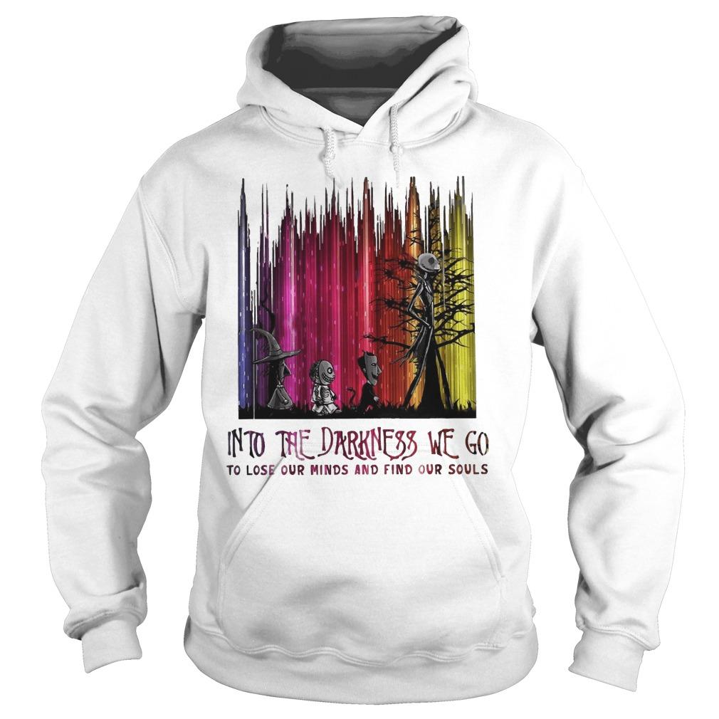 Into The Darkness We Go To Lose Our Minds And Find Our Souls Hoodie