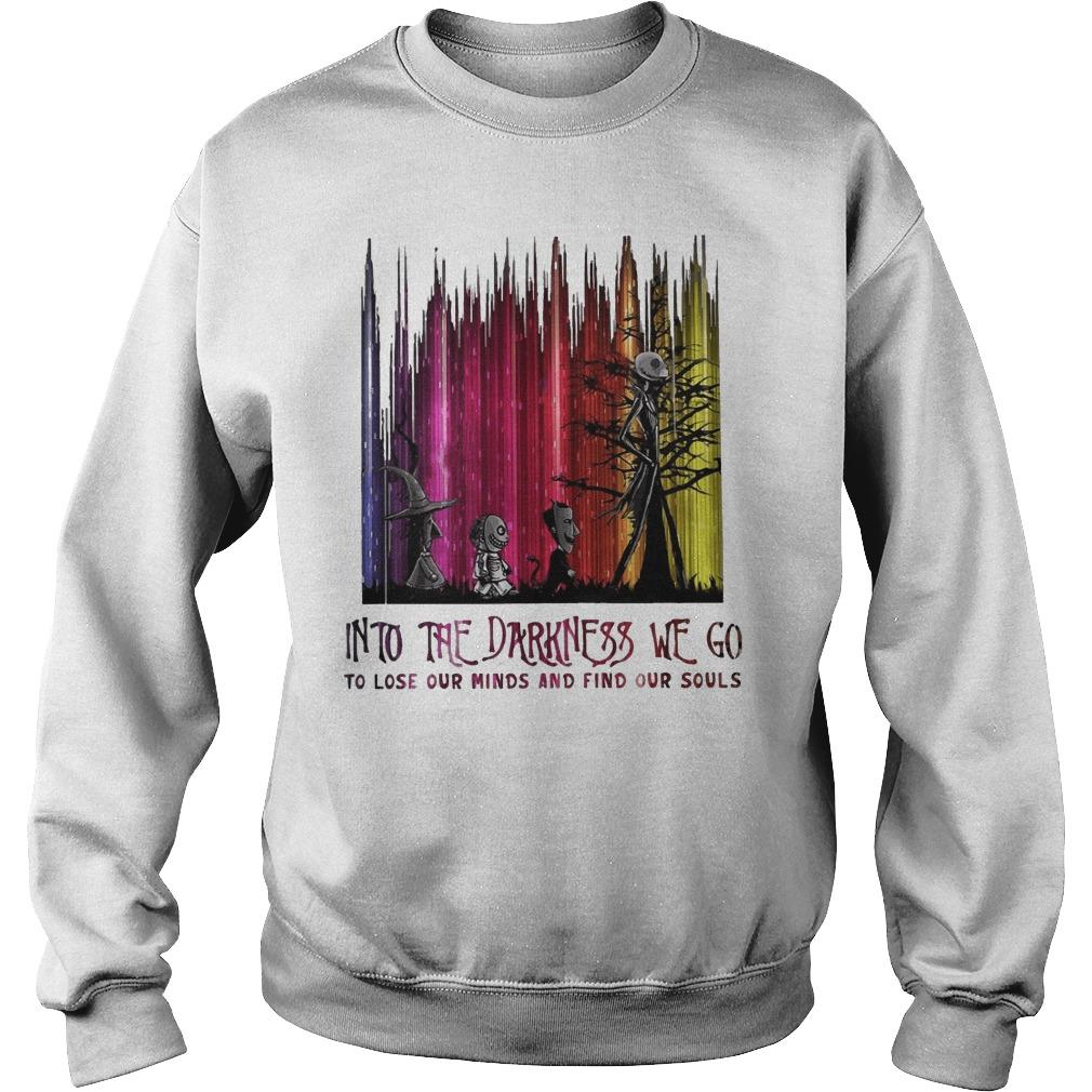 Into The Darkness We Go To Lose Our Minds And Find Our Souls Sweater