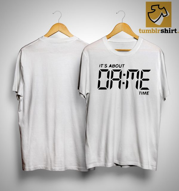 It's About Dame Time Shirt
