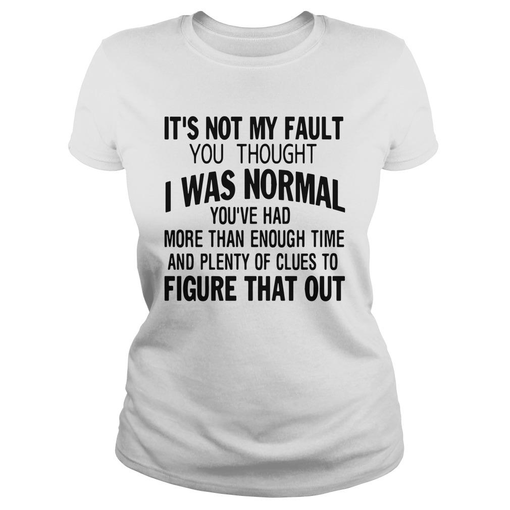 It's Not My Fault You Thought I Was Normal You've Had More Than Enough Time Tank Top