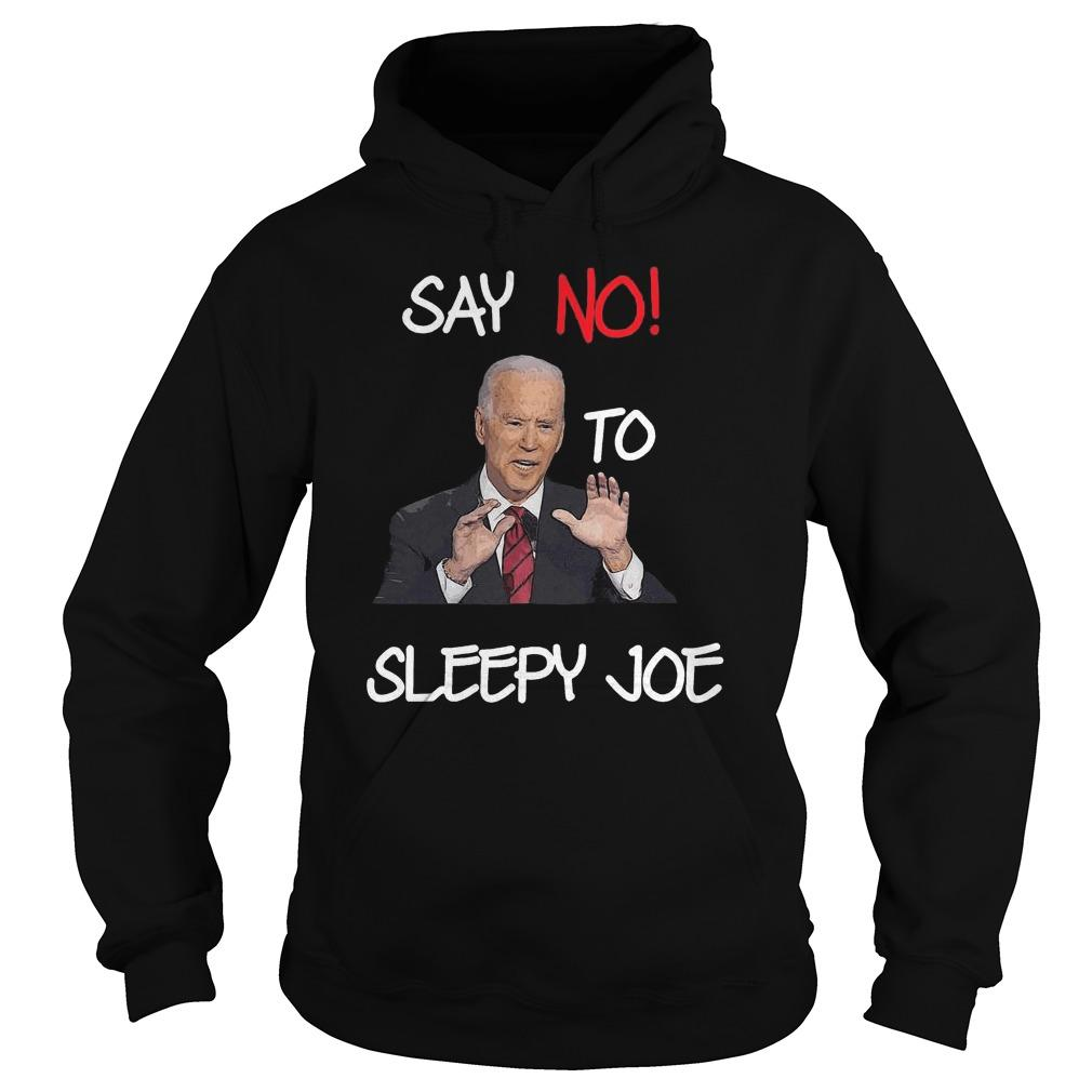 Joe Biden Say No To Sleepy Joe Hoodie