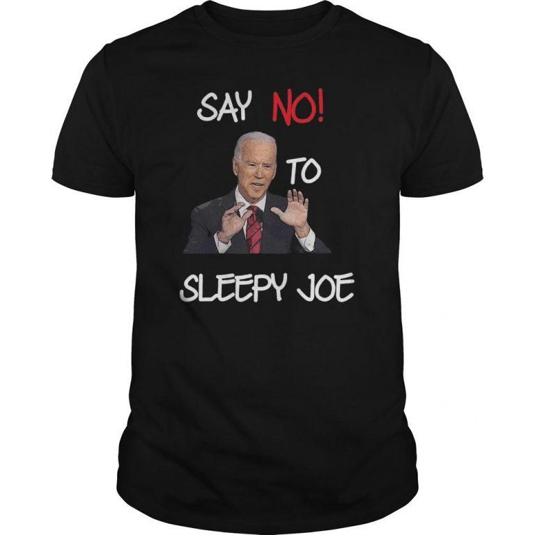 Joe Biden Say No To Sleepy Joe Shirt