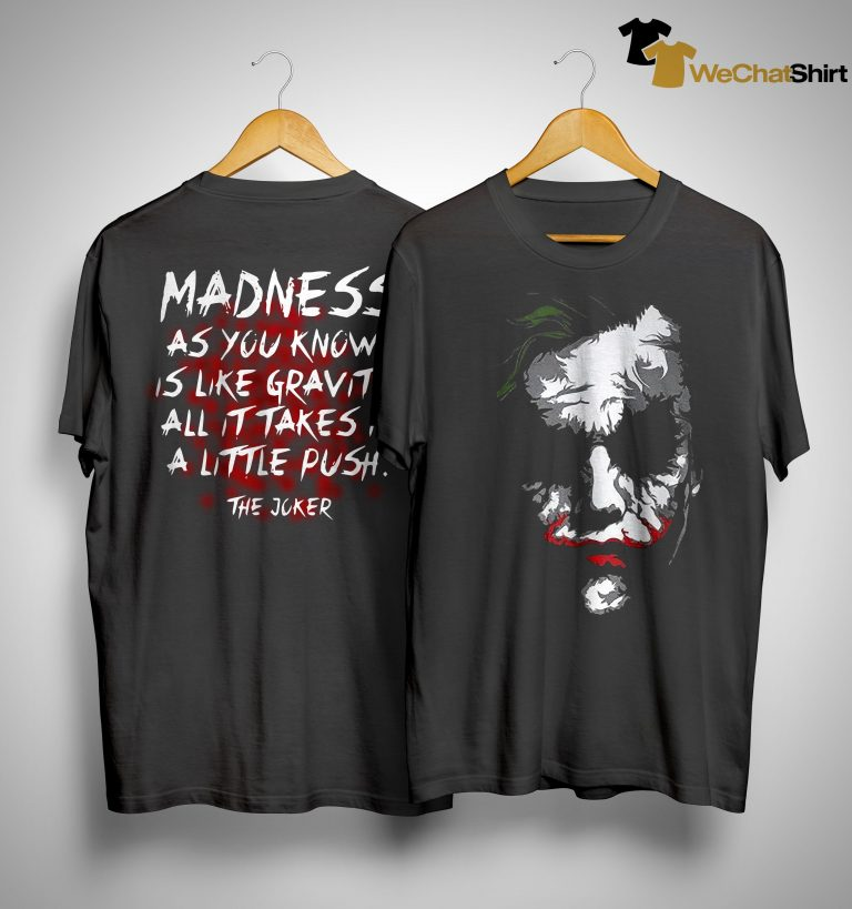 Joker Madness As You Know Is Like Gravity All It Takes Is A Little Push Shirt