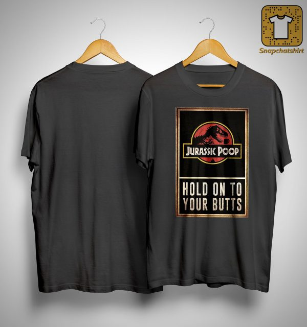 Jurassic Poop Hold On To Your Butts Shirt