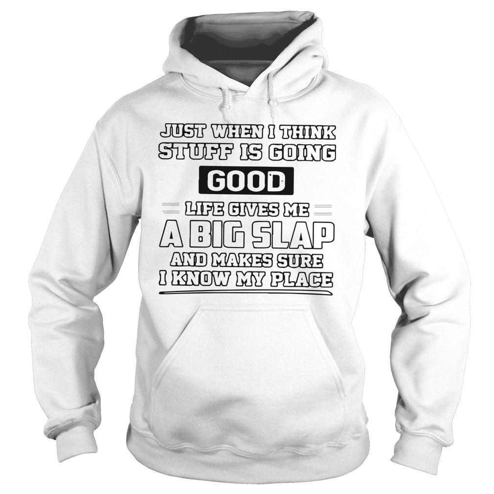 Just When I Think Stuff Is Going Good Life Gives Me A Big Slap Hoodie