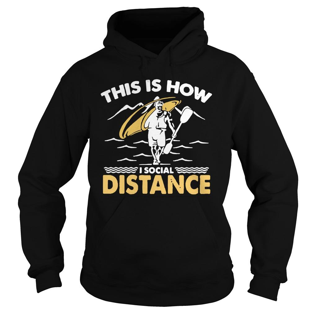 Kayak This Is How I Social Distance Hoodie