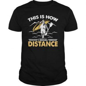Kayak This Is How I Social Distance Shirt