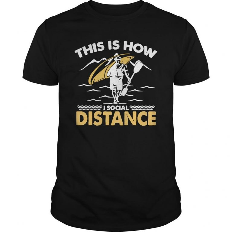 Kayak This Is How I Social Distance Shirt