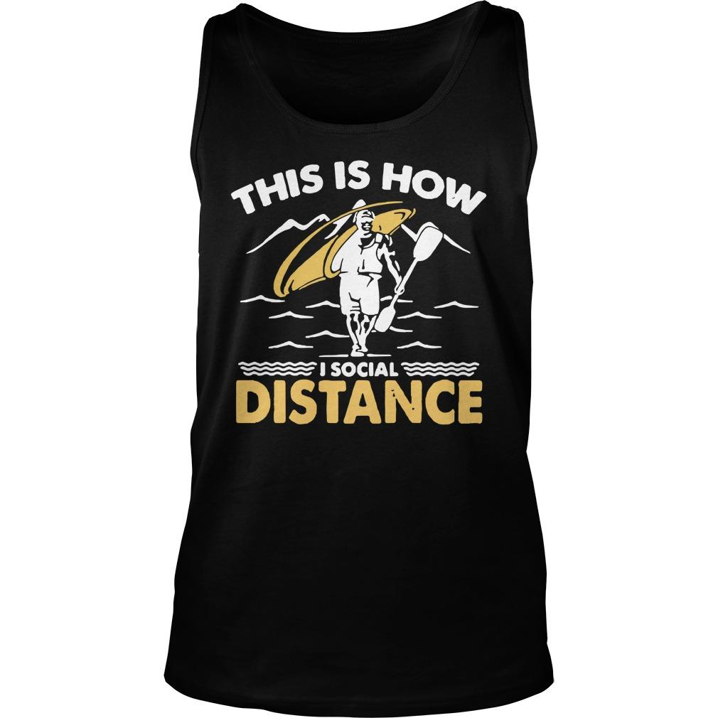 Kayak This Is How I Social Distance Tank Top