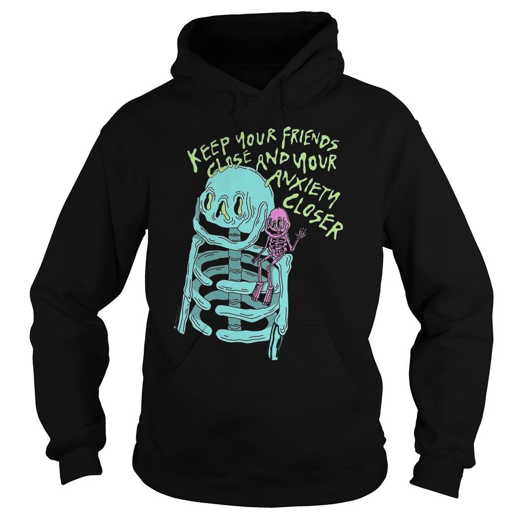 Keep Your Friends Close And Your Anxiety Closer Hoodie