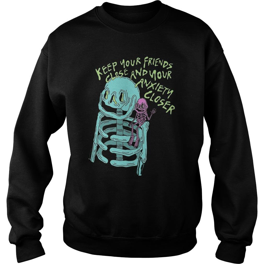 Keep Your Friends Close And Your Anxiety Closer Sweater