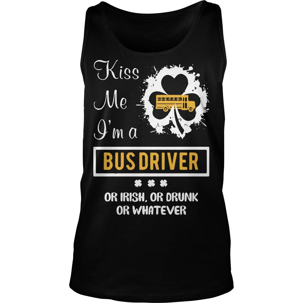 Kiss Me I'm A Bus Driver Or Irish Or Drunk Or Whatever Tank Top