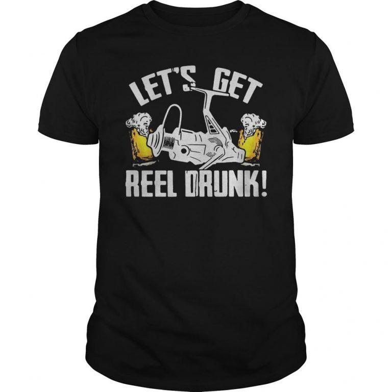 Let's Get Reel Drunk Shirt
