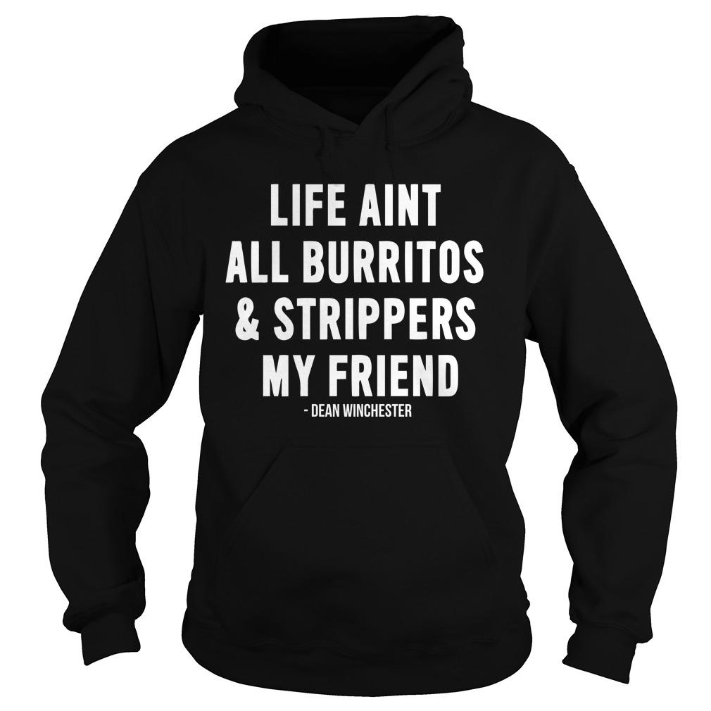 Life Ain't All Burritos And Strippers My Friend Hoodie