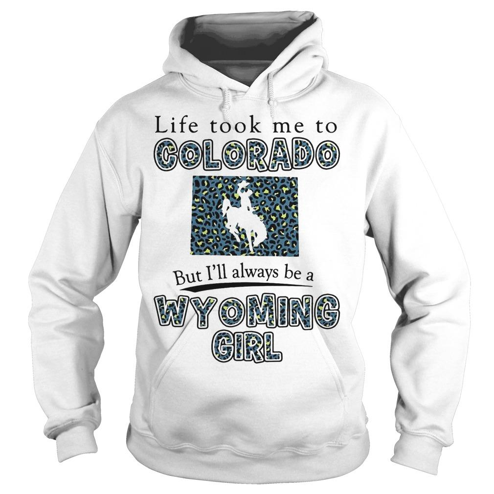 Life Took Me To Colorado But I'll Always Be A Wyoming Girl Hoodie