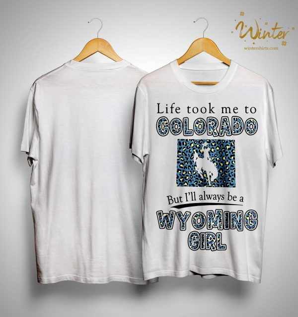 Life Took Me To Colorado But I'll Always Be A Wyoming Girl Shirt