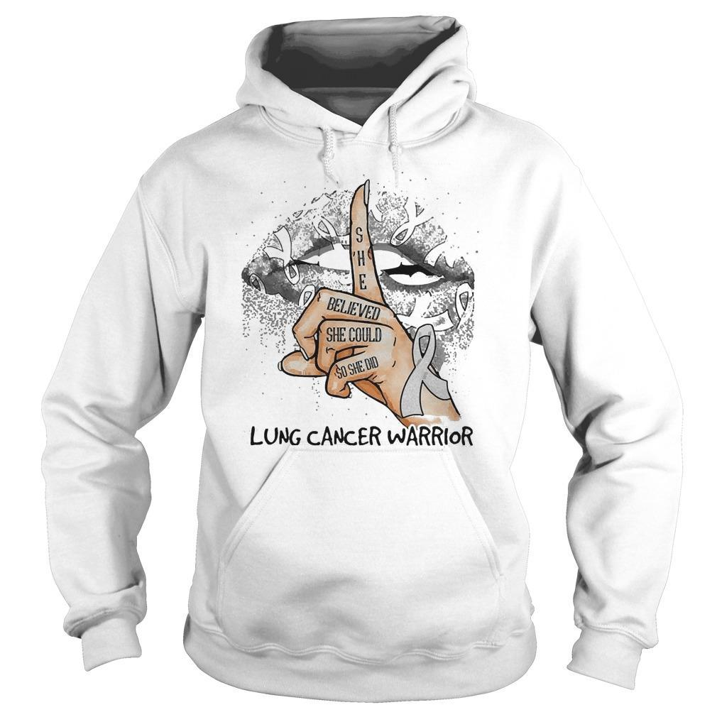 Lips She Believed She Could So She Did Lung Cancer Warrior Hoodie