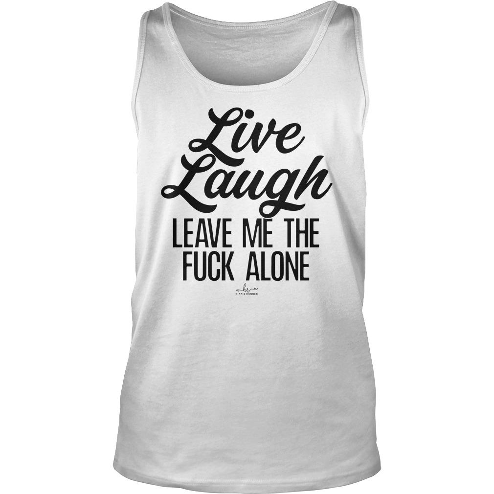 Live Laugh Leave Me The Fuck Alone Tank Top