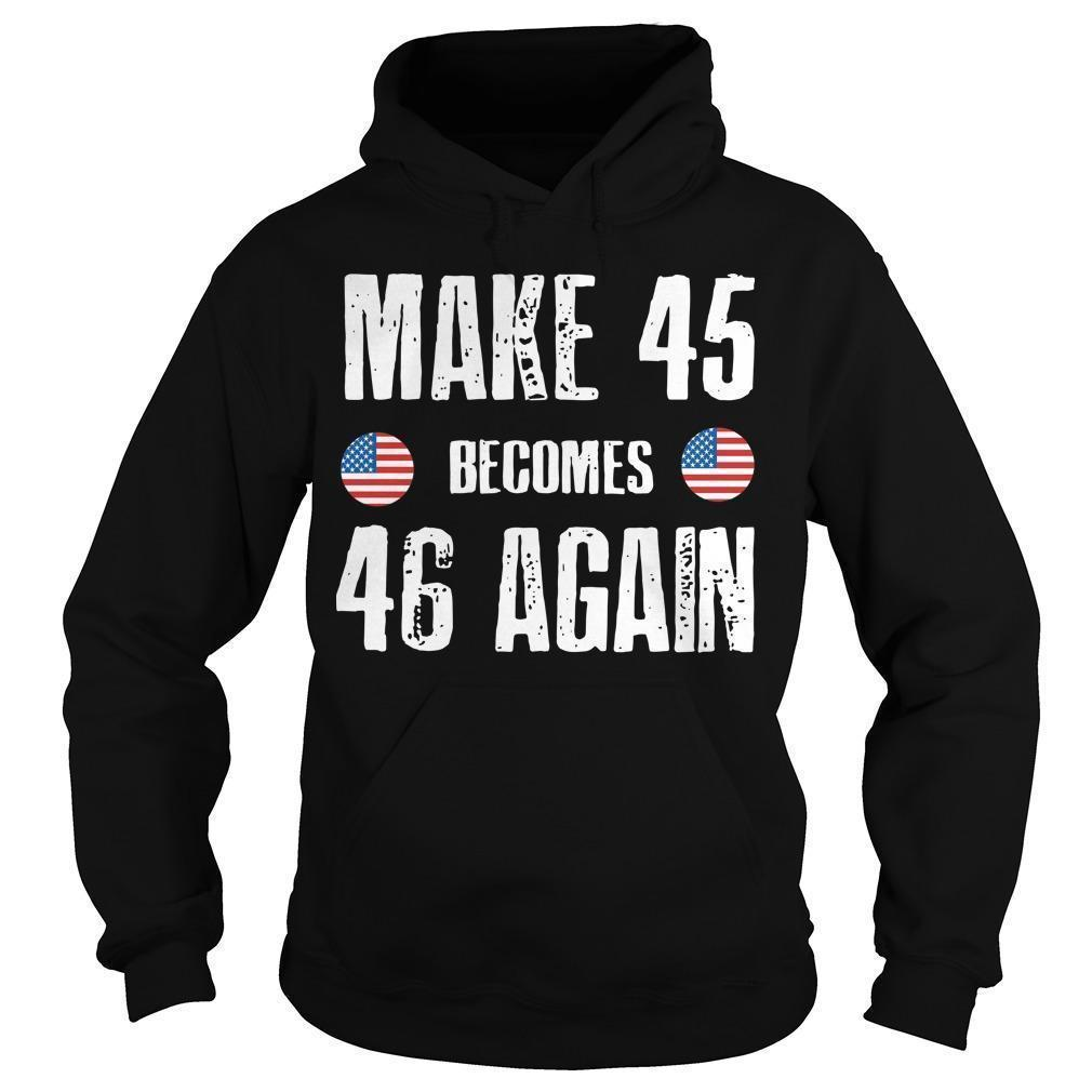 Make 45 Becomes 46 Again Hoodie