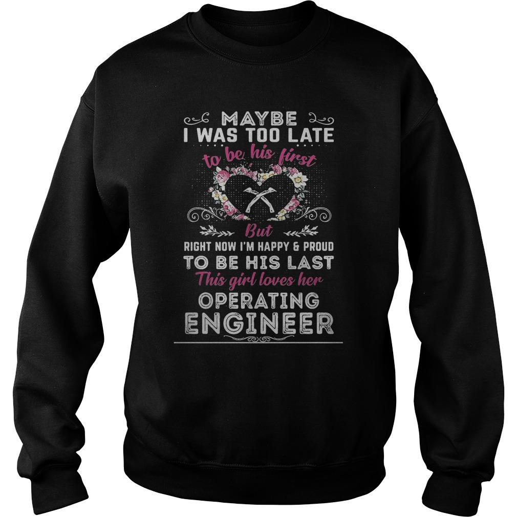 Maybe I Was Too Late To Be His First But Operating Engineer Sweater