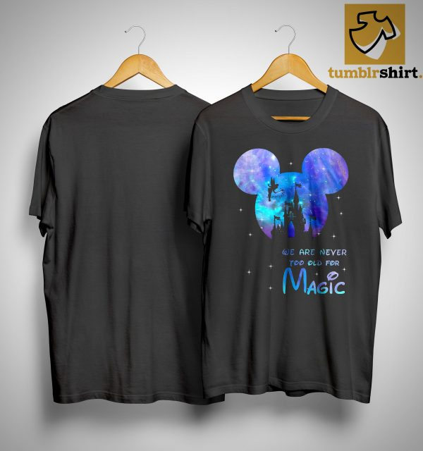 Mickey Mouse We Are Never Too Old For Magic Shirt