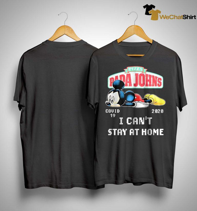 Mickey Pizza Papa John's Covid 19 2020 I Can't Stay At Home Shirt