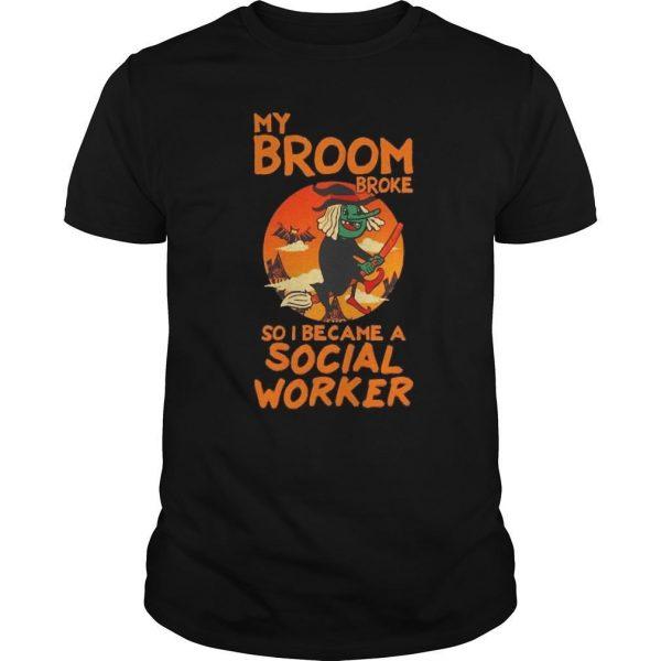 My Broom Broke So I Became A Social Worker Shirt